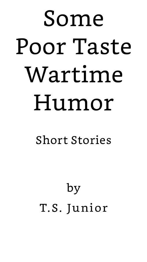 "T.S. Junior's short story collection, ""Some Poor Taste Wartime Humor,"" one dayaway!"