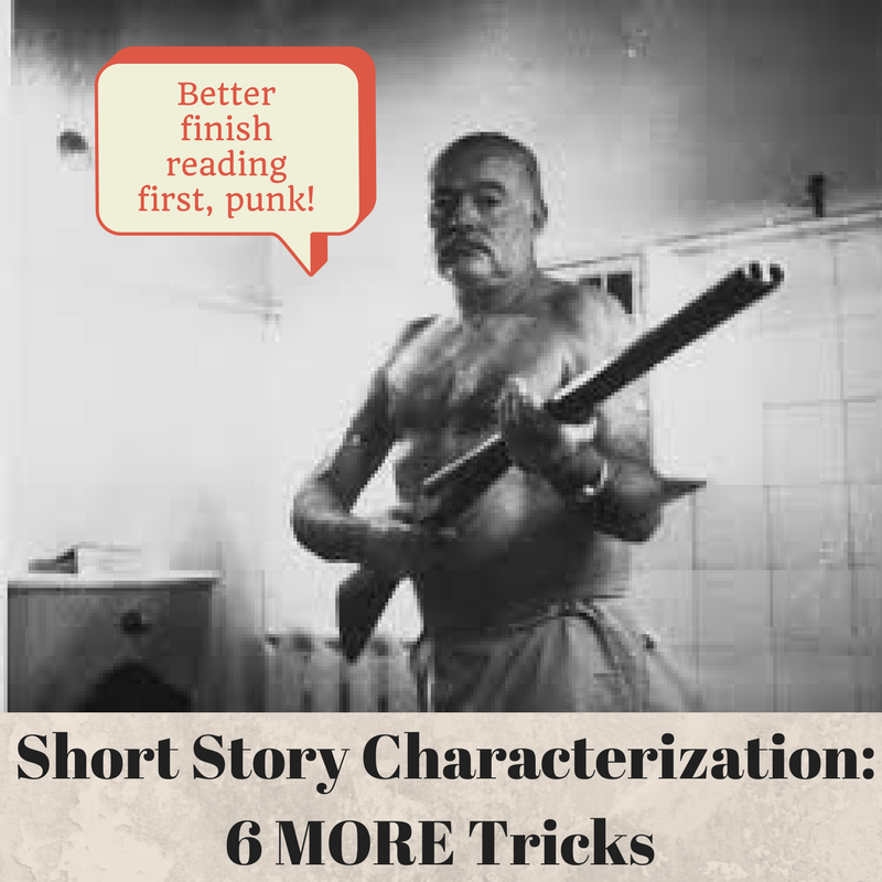 Short Story Characterization: 6 MORE Tricks That'll Make Your Character's Ink Bleed Red